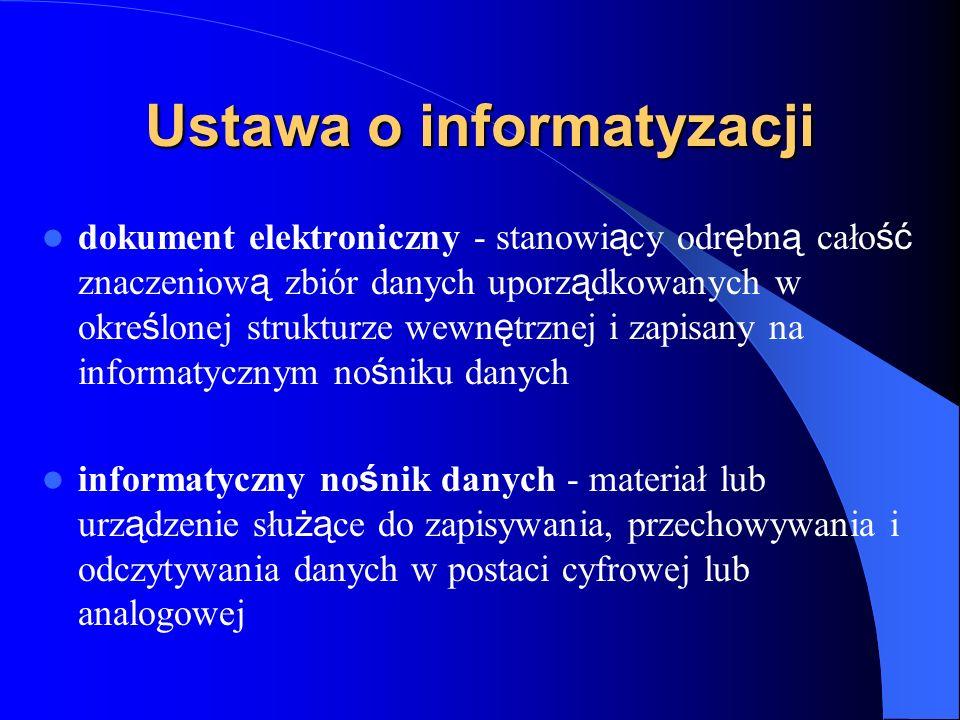 Ustawa o informatyzacji dokument elektroniczny - stanowi ą cy odr ę bn ą cało ść znaczeniow ą zbiór danych uporz ą dkowanych w okre ś lonej strukturze