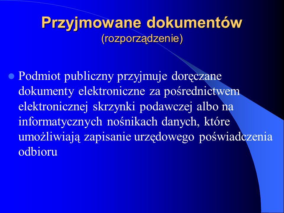 Przyjmowane dokumentów (rozporządzenie) Podmiot publiczny przyjmuje doręczane dokumenty elektroniczne za pośrednictwem elektronicznej skrzynki podawcz