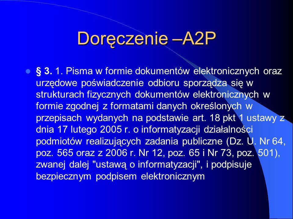 Doręczenie –A2P § 3. 1. Pisma w formie dokumentów elektronicznych oraz urzędowe poświadczenie odbioru sporządza się w strukturach fizycznych dokumentó