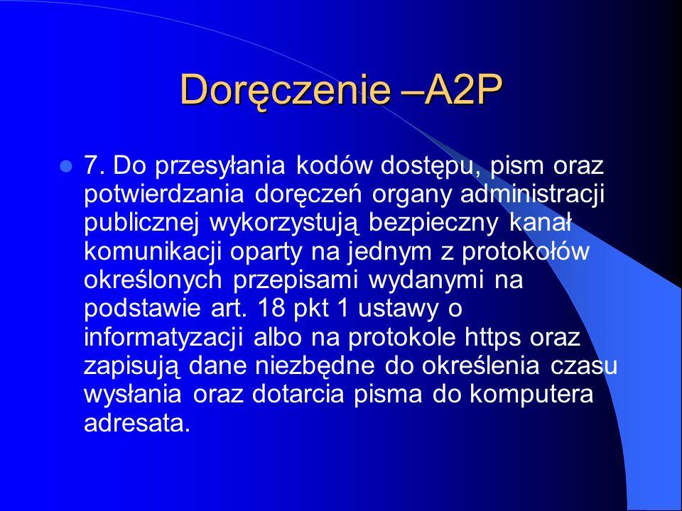Doręczenie –A2P 7. Do przesyłania kodów dostępu, pism oraz potwierdzania doręczeń organy administracji publicznej wykorzystują bezpieczny kanał komuni