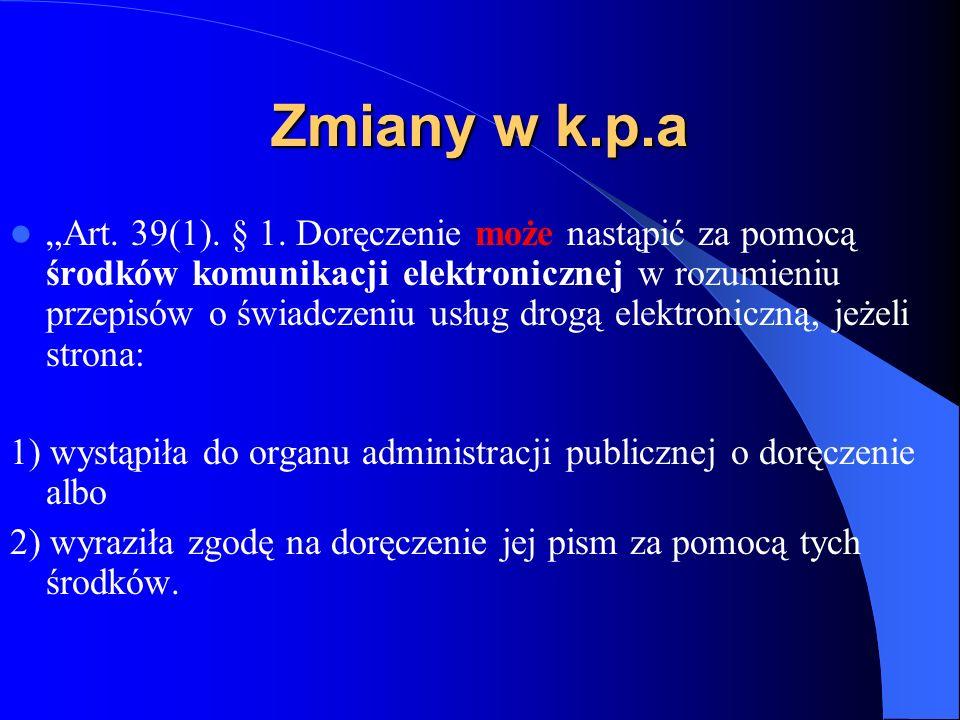 Zmiany w k.p.a Art. 39(1). § 1. Doręczenie może nastąpić za pomocą środków komunikacji elektronicznej w rozumieniu przepisów o świadczeniu usług drogą