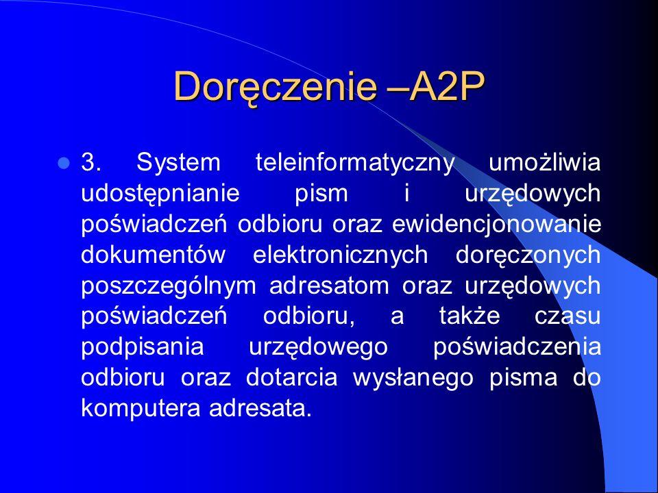 Doręczenie –A2P 3. System teleinformatyczny umożliwia udostępnianie pism i urzędowych poświadczeń odbioru oraz ewidencjonowanie dokumentów elektronicz