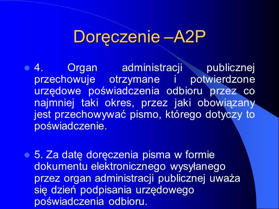 Doręczenie –A2P 4. Organ administracji publicznej przechowuje otrzymane i potwierdzone urzędowe poświadczenia odbioru przez co najmniej taki okres, pr