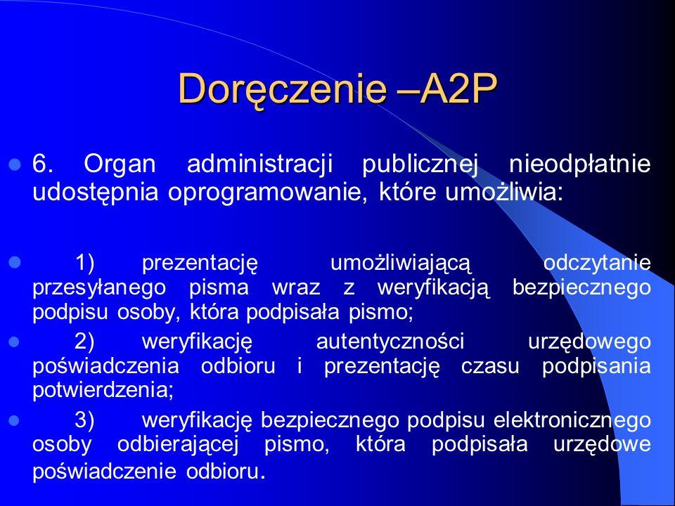 Doręczenie –A2P 6. Organ administracji publicznej nieodpłatnie udostępnia oprogramowanie, które umożliwia: 1)prezentację umożliwiającą odczytanie prze