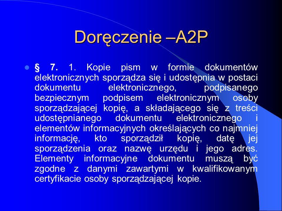 Doręczenie –A2P § 7. 1. Kopie pism w formie dokumentów elektronicznych sporządza się i udostępnia w postaci dokumentu elektronicznego, podpisanego bez