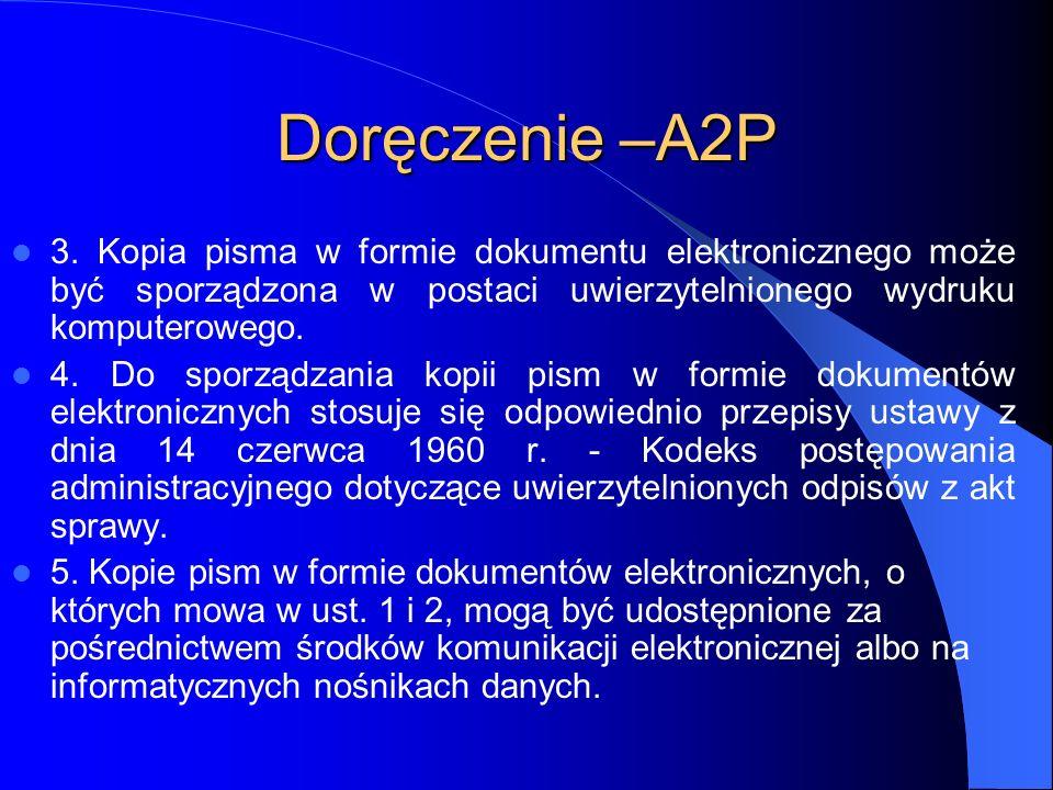 Doręczenie –A2P 3. Kopia pisma w formie dokumentu elektronicznego może być sporządzona w postaci uwierzytelnionego wydruku komputerowego. 4. Do sporzą