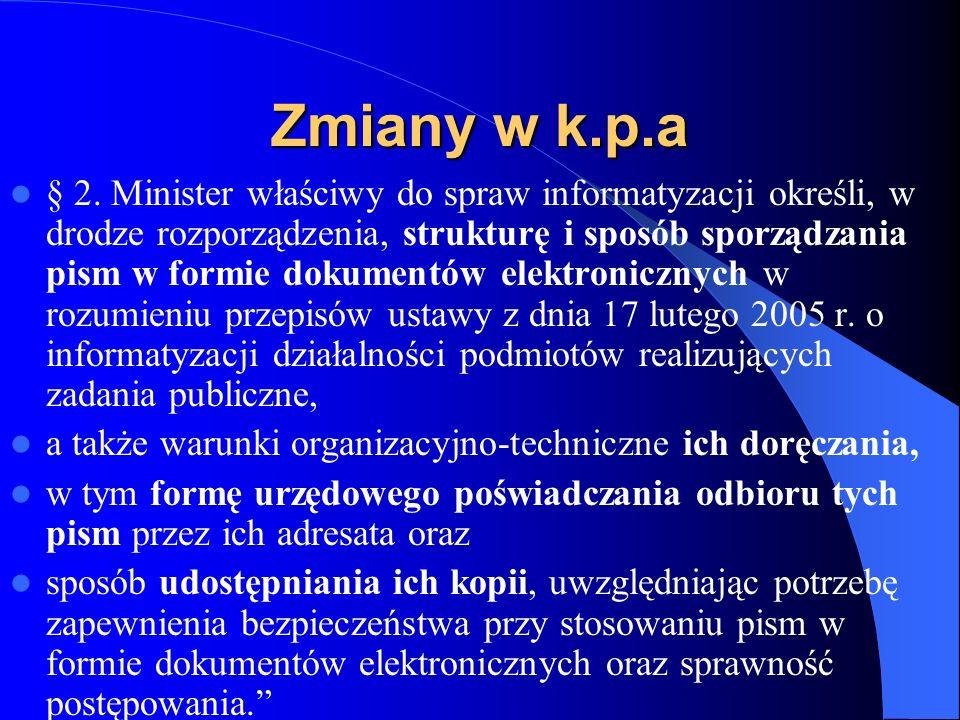 Zmiany w k.p.a § 2. Minister właściwy do spraw informatyzacji określi, w drodze rozporządzenia, strukturę i sposób sporządzania pism w formie dokument