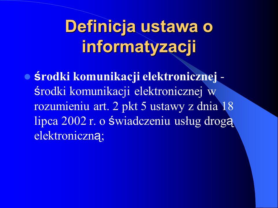 Definicja ustawa o informatyzacji ś rodki komunikacji elektronicznej - ś rodki komunikacji elektronicznej w rozumieniu art. 2 pkt 5 ustawy z dnia 18 l