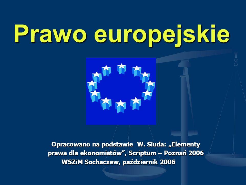 Prawo europejskie Opracowano na podstawie W. Siuda: Elementy prawa dla ekonomistów, Scriptum – Poznań 2006 WSZiM Sochaczew, październik 2006 WSZiM Soc