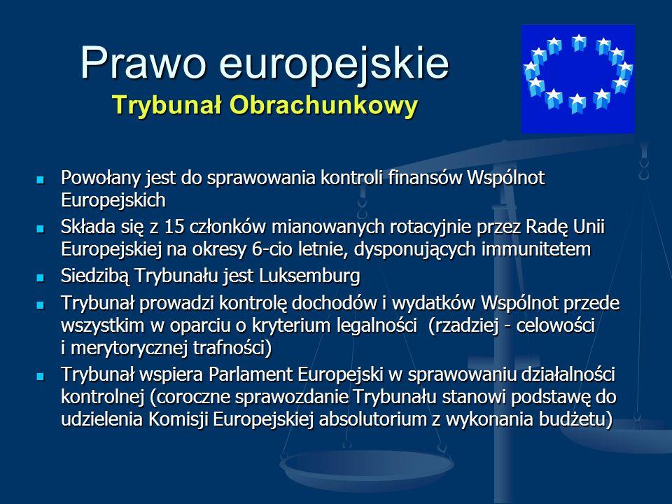 Prawo europejskie Trybunał Obrachunkowy Powołany jest do sprawowania kontroli finansów Wspólnot Europejskich Powołany jest do sprawowania kontroli fin