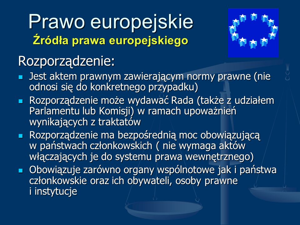 Prawo europejskie Źródła prawa europejskiego Dyrektywa: Nie znajduje odpowiednika w prawie wewnętrznym państw członkowskich Nie znajduje odpowiednika w prawie wewnętrznym państw członkowskich Kierowana jest wyłącznie do państw członkowskich, które zobowiązane są do wydana przepisów wewnętrznych odpowiadających treści dyrektywy Kierowana jest wyłącznie do państw członkowskich, które zobowiązane są do wydana przepisów wewnętrznych odpowiadających treści dyrektywy Wiąże państwo tylko co do celu, pozostawiając mu swobodę wyboru drogi Wiąże państwo tylko co do celu, pozostawiając mu swobodę wyboru drogi Władze i sądy państw członkowskich zobowiązane są dokonywać wykładni prawa wewnętrznego zgodnie z treścią dyrektyw Władze i sądy państw członkowskich zobowiązane są dokonywać wykładni prawa wewnętrznego zgodnie z treścią dyrektyw Dyrektywa nie zrealizowana w całości może działać bezpośrednio (osoba fizyczna lub prawna może powoływać się wobec państwa na jej treść) Dyrektywa nie zrealizowana w całości może działać bezpośrednio (osoba fizyczna lub prawna może powoływać się wobec państwa na jej treść) Dyrektywy wydawane są przez Radę Unii Europejskiej, niekiedy wspólnie z Parlamentem Dyrektywy wydawane są przez Radę Unii Europejskiej, niekiedy wspólnie z Parlamentem Dyrektywy skierowane do wszystkich państw członkowskich Dyrektywy skierowane do wszystkich państw członkowskich Publikowane są w dzienniku urzędowym Wspólnot Publikowane są w dzienniku urzędowym Wspólnot