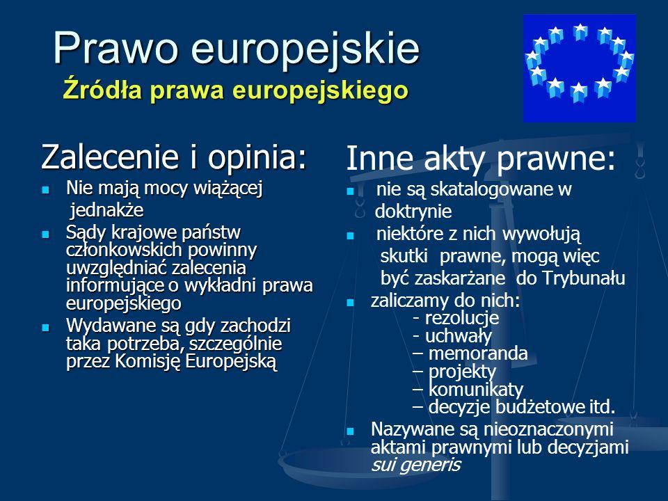 Prawo europejskie Źródła prawa europejskiego Zalecenie i opinia: Nie mają mocy wiążącej Nie mają mocy wiążącej jednakże jednakże Sądy krajowe państw c