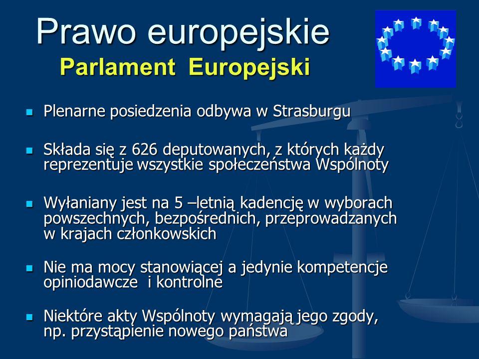Prawo europejskie Rada Unii Europejskiej Kompetencje: Kompetencje: Rada jest podstawowym decyzyjnym (stanowiącym) organem Unii Rada jest podstawowym decyzyjnym (stanowiącym) organem Unii Koordynuje politykę gospodarczą państw członkowskich Koordynuje politykę gospodarczą państw członkowskich Podejmuje decyzje w zakresie upoważnień zawartych w traktatach Podejmuje decyzje w zakresie upoważnień zawartych w traktatach Skład: Ministrowie - po jednym z każdego państwa członkowskiego ( nie mogą być zastąpieni, np.