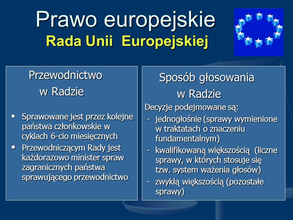 Prawo europejskie Komisja Europejska ( Rząd Unii Europejskiej z siedzibą w Brukseli) Skład: Komisję tworzy 25 komisarzy pochodzących ze wszystkich krajów członkowskich, powoływanych na 5 lat Komisję tworzy 25 komisarzy pochodzących ze wszystkich krajów członkowskich, powoływanych na 5 lat Wyłaniana jest przez rządy państw członkowskich, które najpierw ustalają osobę przewodniczącego, a następnie, na podstawie jego opinii, pozostałych członków Wyłaniana jest przez rządy państw członkowskich, które najpierw ustalają osobę przewodniczącego, a następnie, na podstawie jego opinii, pozostałych członków Uzgodniony przez państwa członkowskie skład zatwierdza Parlament Europejski Uzgodniony przez państwa członkowskie skład zatwierdza Parlament Europejski Komisarze mają obowiązek działać w interesie Wspólnot ( nie mogą kierować się instrukcjami państw, których są obywatelami) Komisarze mają obowiązek działać w interesie Wspólnot ( nie mogą kierować się instrukcjami państw, których są obywatelami)
