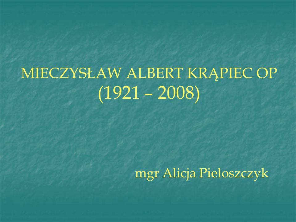 MIECZYSŁAW ALBERT KRĄPIEC OP (1921 – 2008) mgr Alicja Pieloszczyk