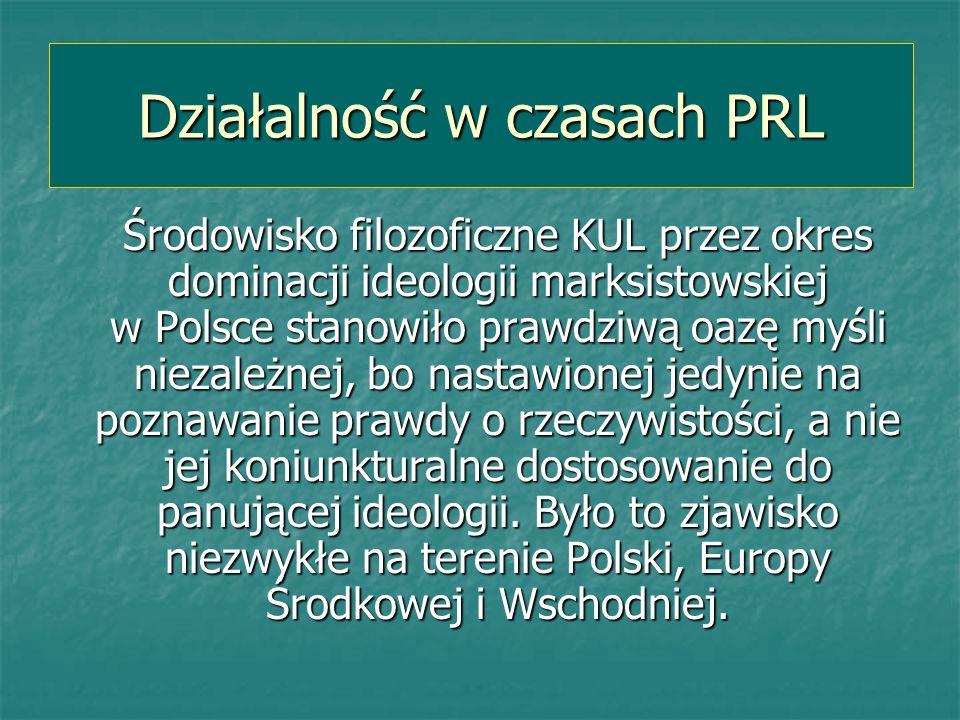 Środowisko filozoficzne KUL przez okres dominacji ideologii marksistowskiej w Polsce stanowiło prawdziwą oazę myśli niezależnej, bo nastawionej jedyni