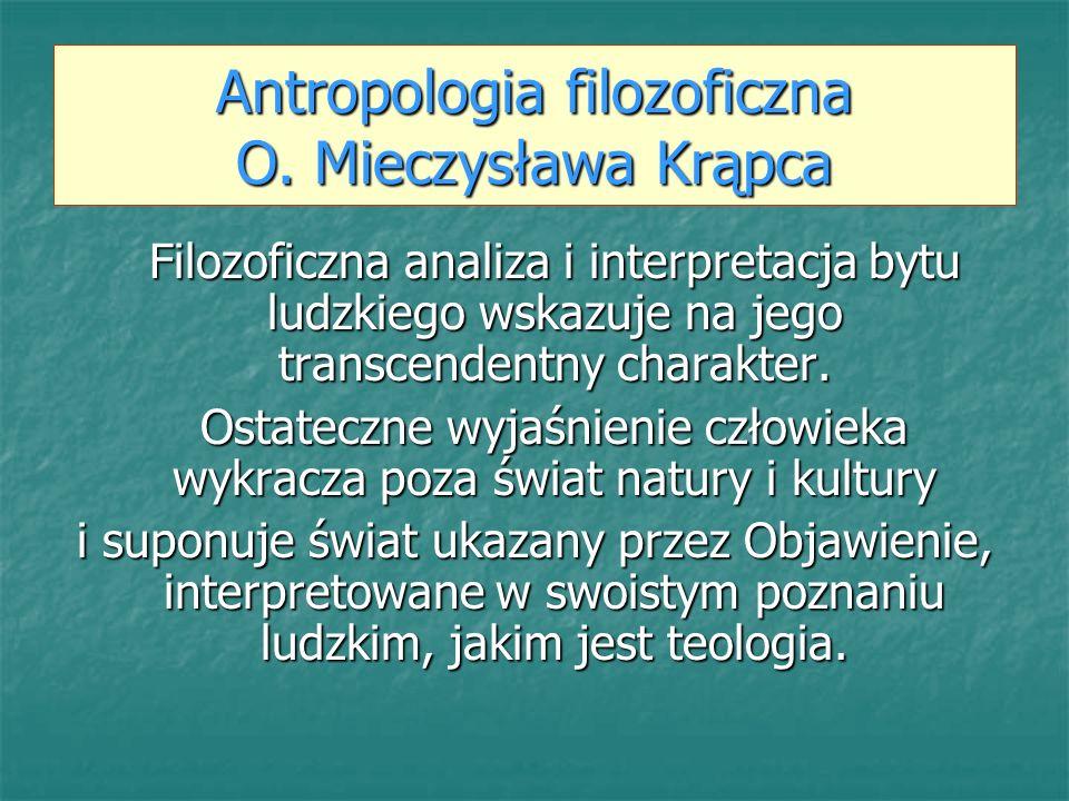 Filozoficzna analiza i interpretacja bytu ludzkiego wskazuje na jego transcendentny charakter. Ostateczne wyjaśnienie człowieka wykracza poza świat na