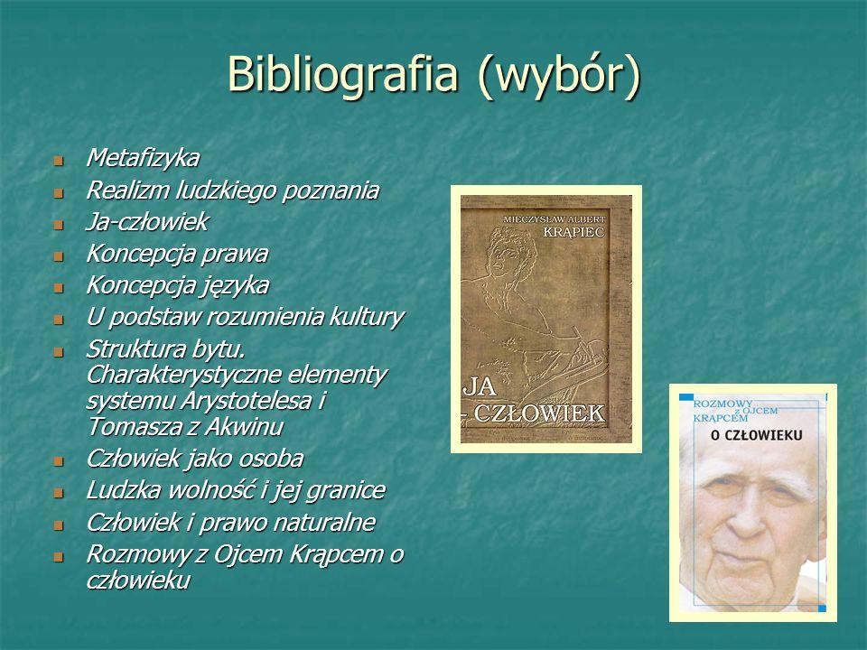 Bibliografia (wybór) Metafizyka Metafizyka Realizm ludzkiego poznania Realizm ludzkiego poznania Ja-człowiek Ja-człowiek Koncepcja prawa Koncepcja pra
