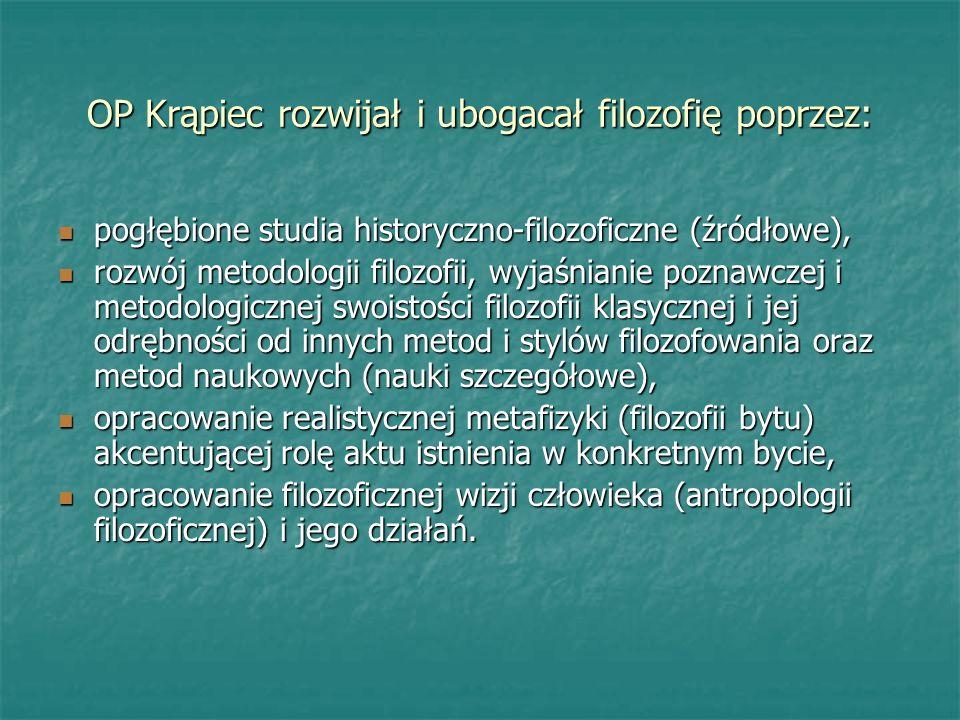 OP Krąpiec rozwijał i ubogacał filozofię poprzez: pogłębione studia historyczno-filozoficzne (źródłowe), pogłębione studia historyczno-filozoficzne (ź