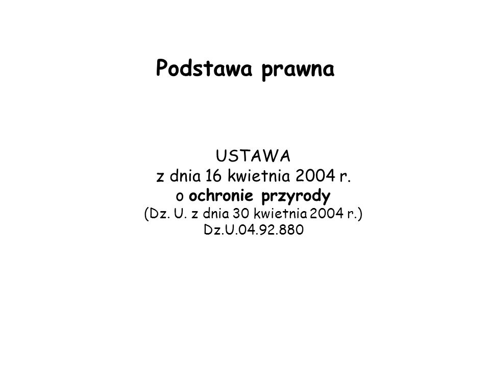 USTAWA z dnia 16 kwietnia 2004 r. o ochronie przyrody (Dz. U. z dnia 30 kwietnia 2004 r.) Dz.U.04.92.880 Podstawa prawna