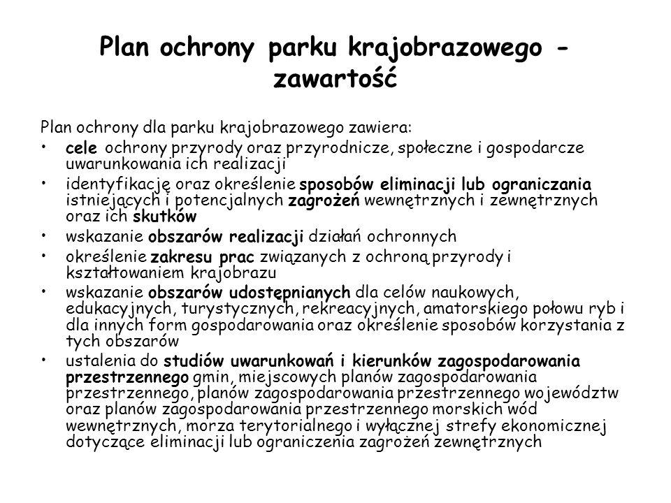 Plan ochrony parku krajobrazowego - zawartość Plan ochrony dla parku krajobrazowego zawiera: cele ochrony przyrody oraz przyrodnicze, społeczne i gosp