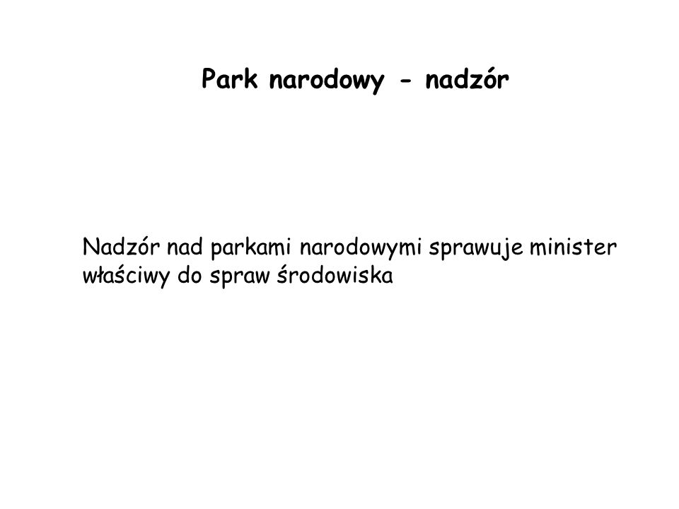 Park narodowy - nadzór Nadzór nad parkami narodowymi sprawuje minister właściwy do spraw środowiska