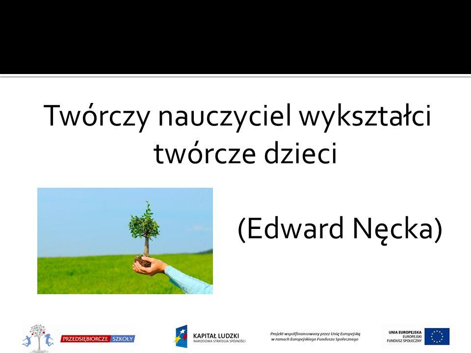 Twórczy nauczyciel wykształci twórcze dzieci (Edward Nęcka)