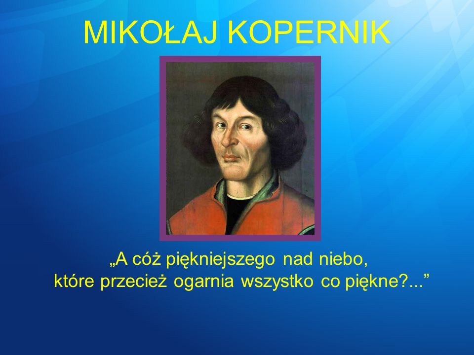 TORUŃ – MIEJSCE NARODZIN Mikołaj Kopernik urodził się 19 lutego 1473 roku przy ulicy św.