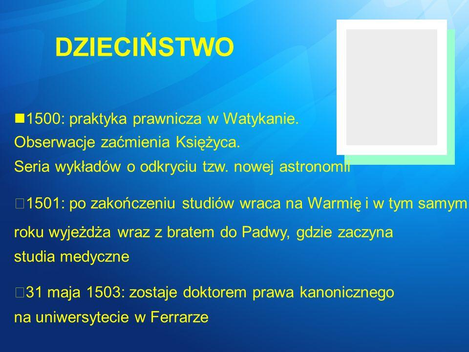 działalność w Polsce 1507: zostaje osobistym sekretarzem i lekarzem swojego wuja Łukasza Watzenrode, biskupa warmińskiego.
