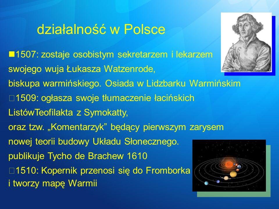 działalność w Polsce 1507: zostaje osobistym sekretarzem i lekarzem swojego wuja Łukasza Watzenrode, biskupa warmińskiego. Osiada w Lidzbarku Warmińsk