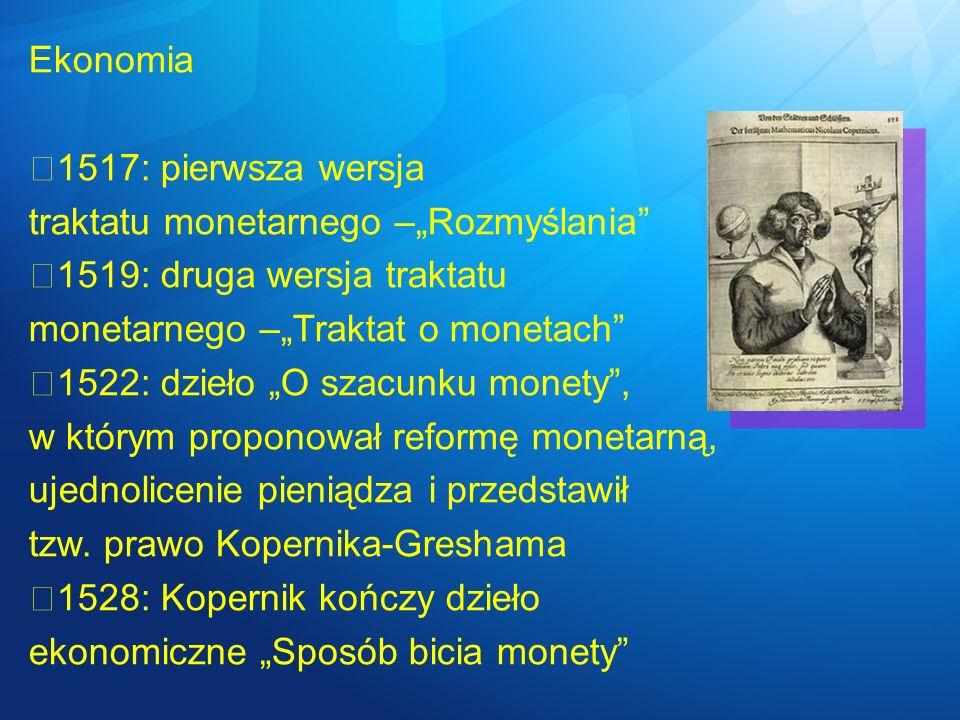 Ekonomia 1517: pierwsza wersja traktatu monetarnego –Rozmyślania 1519: druga wersja traktatu monetarnego –Traktat o monetach 1522: dzieło O szacunku m