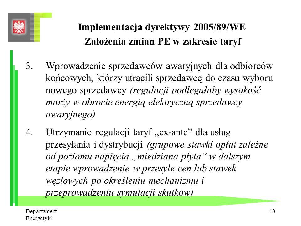 Departament Energetyki 12 Implementacja dyrektywy 2005/89/WE Założenia zmian PE w zakresie taryf 1.Odejście od regulacji taryf w obrocie energią elekt
