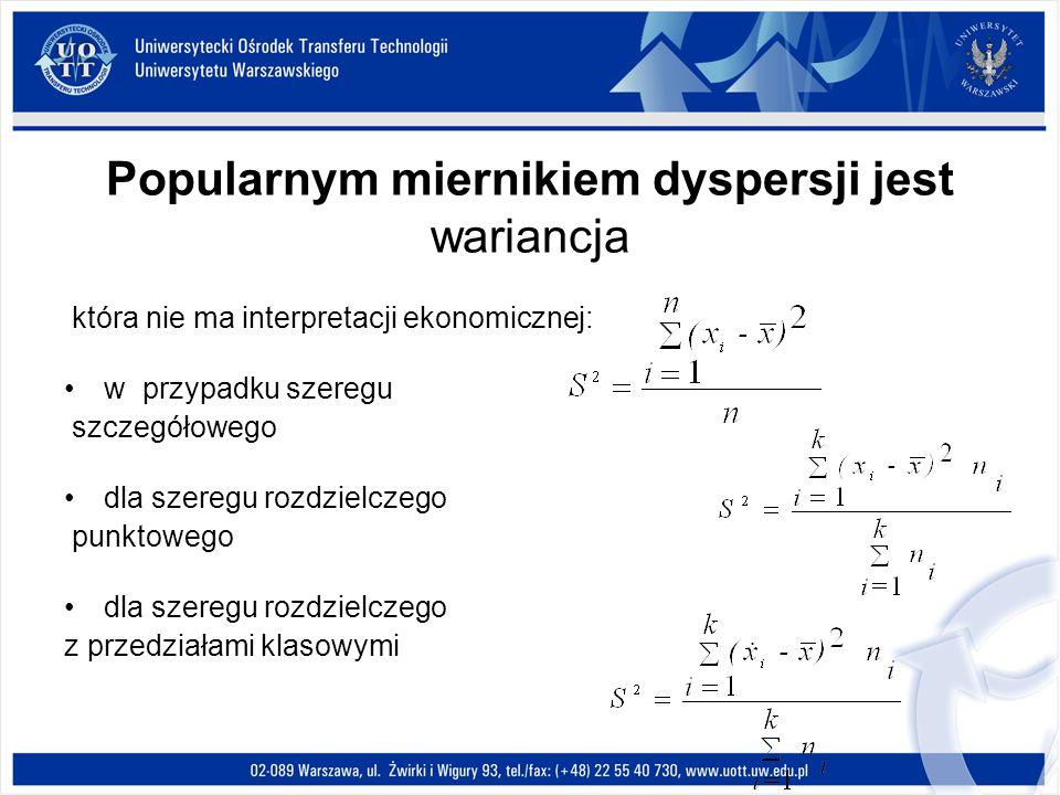 Popularnym miernikiem dyspersji jest wariancja która nie ma interpretacji ekonomicznej: w przypadku szeregu szczegółowego dla szeregu rozdzielczego punktowego dla szeregu rozdzielczego z przedziałami klasowymi