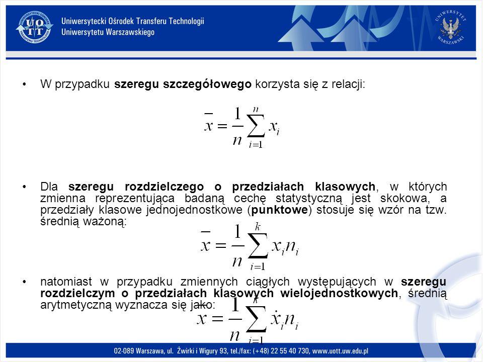 W przypadku szeregu szczegółowego korzysta się z relacji: Dla szeregu rozdzielczego o przedziałach klasowych, w których zmienna reprezentująca badaną cechę statystyczną jest skokowa, a przedziały klasowe jednojednostkowe (punktowe) stosuje się wzór na tzw.