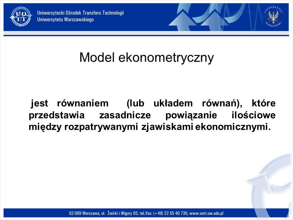 Model ekonometryczny jest równaniem (lub układem równań), które przedstawia zasadnicze powiązanie ilościowe między rozpatrywanymi zjawiskami ekonomicznymi.