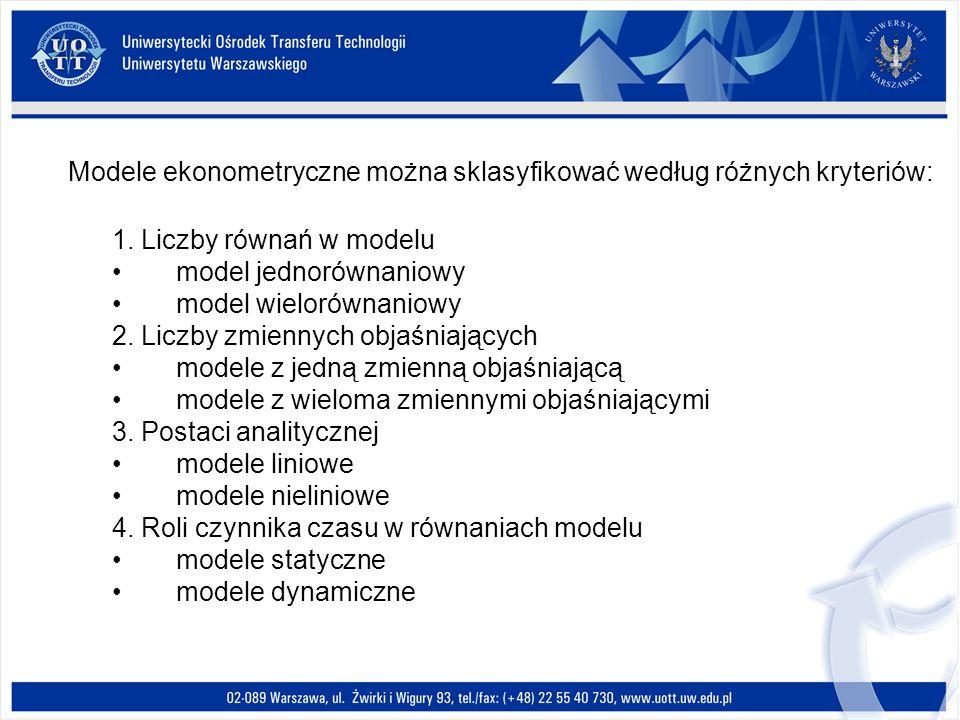 Modele ekonometryczne można sklasyfikować według różnych kryteriów: 1.