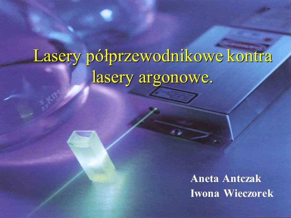 Laser argonowy Gazowo-jonowy Możliwość pracy w krótkofalowym zakresie widma Generacja kilku linii widmowych Duże wzmocnienie (szczególnie dla linii: 488,514.5 i 476.5 nm) Parametry rury wyładowczej: Prąd wyładowania łukowego (do 60A) Napięcie rzędu 300-600V