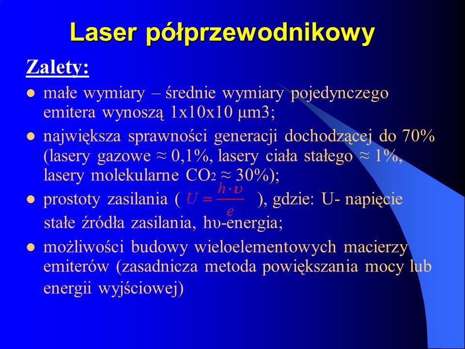 Laser półprzewodnikowy Zalety: małe wymiary – średnie wymiary pojedynczego emitera wynoszą 1x10x10 μm3; największa sprawności generacji dochodzącej do