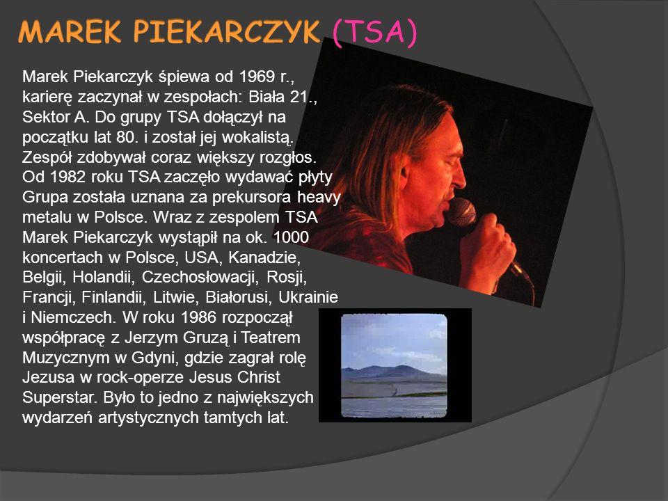 Marek Piekarczyk śpiewa od 1969 r., karierę zaczynał w zespołach: Biała 21., Sektor A.