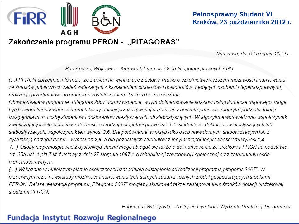 Zakończenie programu PFRON - PITAGORAS Warszawa, dn. 02 sierpnia 2012 r. Pan Andrzej Wójtowicz - Kierownik Biura ds. Osób Niepełnosprawnych AGH (…) PF