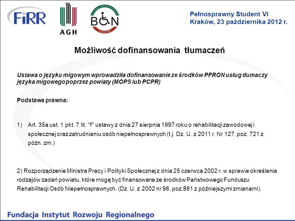 Możliwość dofinansowania tłumaczeń Ustawa o języku migowym wprowadziła dofinansowanie ze środków PFRON usług tłumaczy języka migowego poprzez powiaty