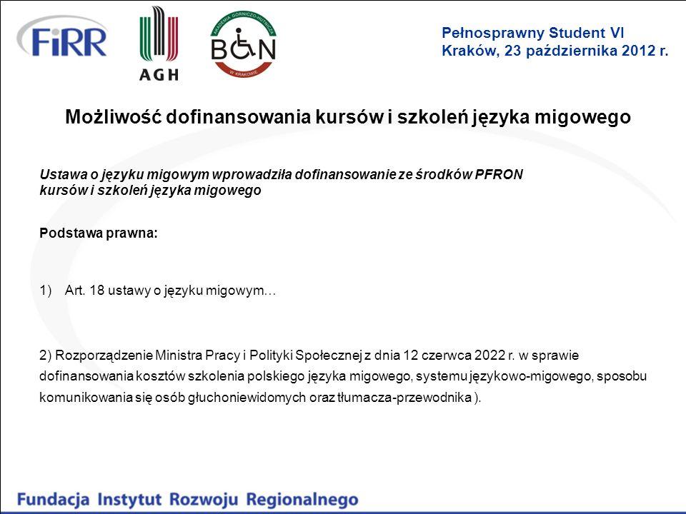 Możliwość dofinansowania kursów i szkoleń języka migowego Ustawa o języku migowym wprowadziła dofinansowanie ze środków PFRON kursów i szkoleń języka