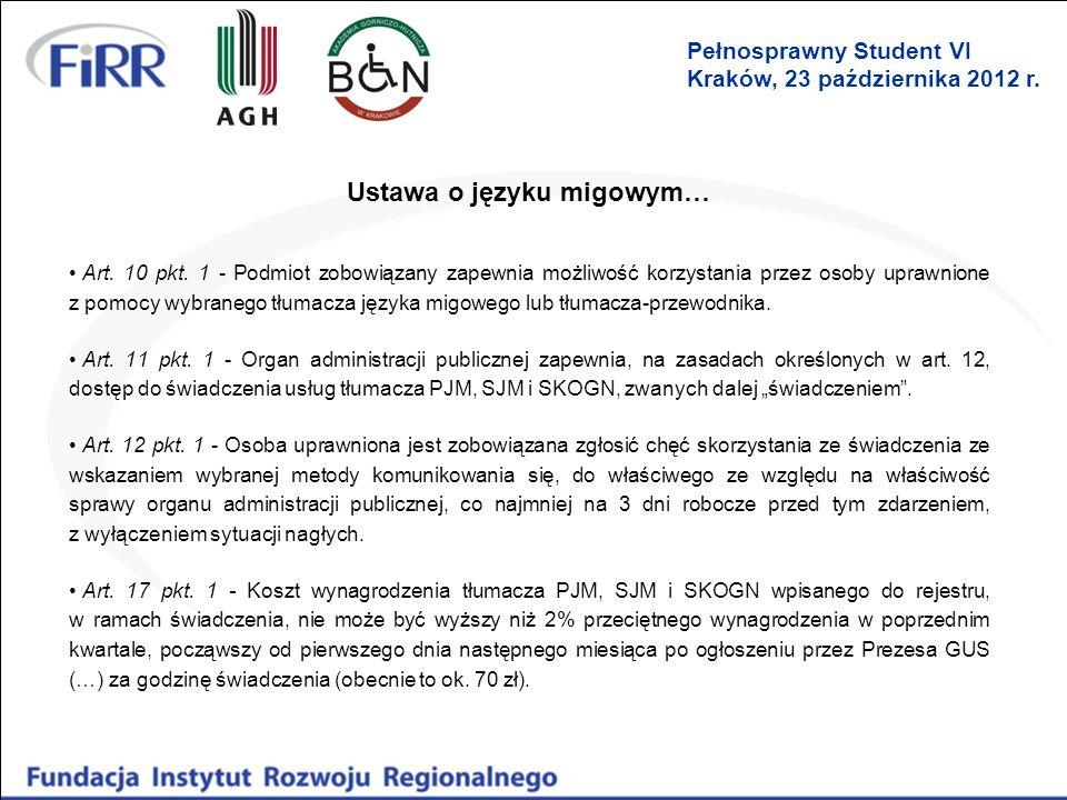 Ustawa o języku migowym… Art. 10 pkt. 1 - Podmiot zobowiązany zapewnia możliwość korzystania przez osoby uprawnione z pomocy wybranego tłumacza języka