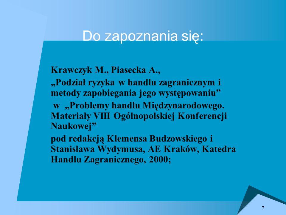7 Do zapoznania się: Krawczyk M., Piasecka A., Podział ryzyka w handlu zagranicznym i metody zapobiegania jego występowaniu w Problemy handlu Międzyna