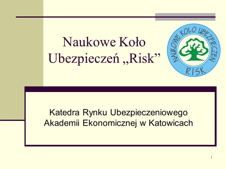 1 Naukowe Koło Ubezpieczeń Risk Katedra Rynku Ubezpieczeniowego Akademii Ekonomicznej w Katowicach