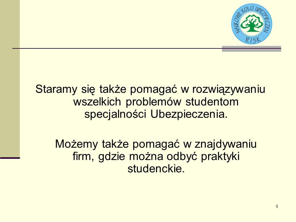 6 Staramy się także pomagać w rozwiązywaniu wszelkich problemów studentom specjalności Ubezpieczenia.