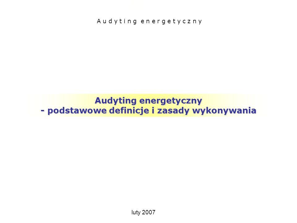 Audyting energetyczny – podstawowe definicje Audyting energetyczny - podstawowe definicje i zasady wykonywania A u d y t i n g e n e r g e t y c z n y
