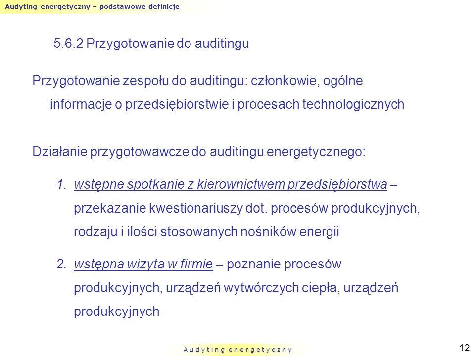 Audyting energetyczny – podstawowe definicje A u d y t i n g e n e r g e t y c z n y 12 5.6.2 Przygotowanie do auditingu Przygotowanie zespołu do audi