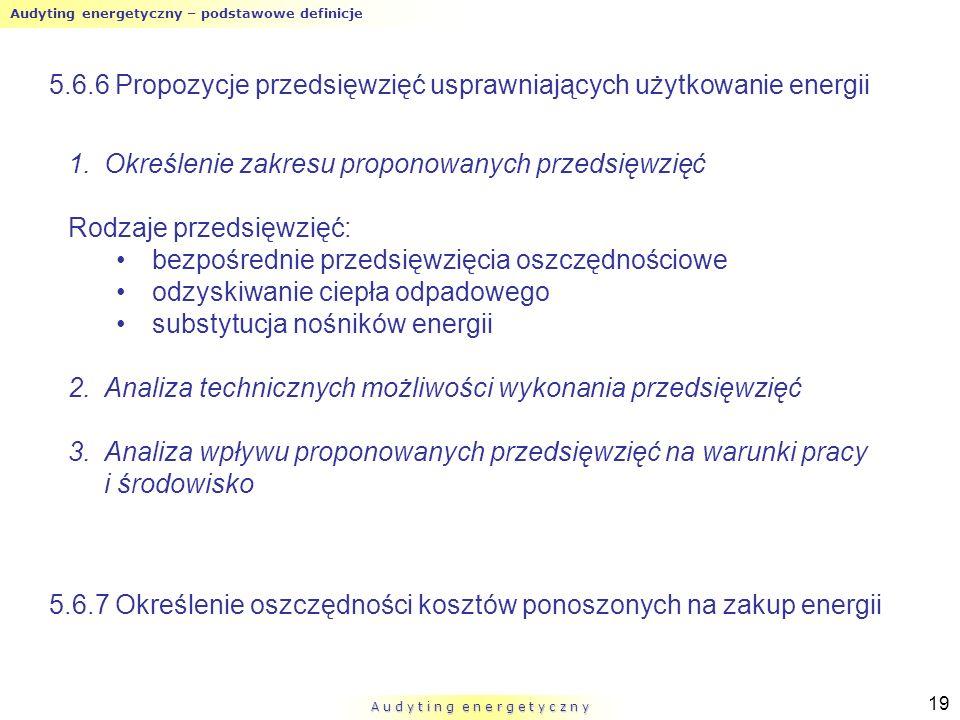 Audyting energetyczny – podstawowe definicje A u d y t i n g e n e r g e t y c z n y 19 5.6.6 Propozycje przedsięwzięć usprawniających użytkowanie ene
