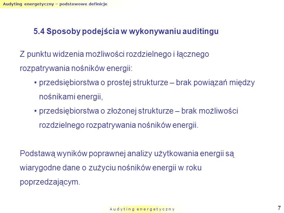 Audyting energetyczny – podstawowe definicje A u d y t i n g e n e r g e t y c z n y 7 5.4 Sposoby podejścia w wykonywaniu auditingu Z punktu widzenia